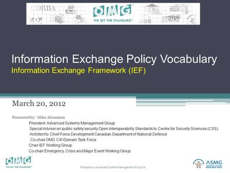 1 Prepared by Advanced Systems Management Group Ltd. Information Exchange Policy Vocabulary Information Exchange Framework (IEF) March 20, 2012 Presented.
