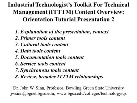 Industrial Technologist's Toolkit For Technical Management (ITTTM) Content Overview: Orientation Tutorial Presentation 2 1. Explanation of the presentation,