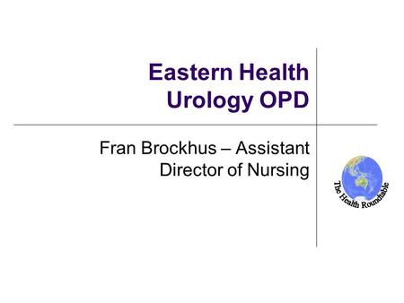New Zealand Eastern Health Urology OPD Fran Brockhus – Assistant Director of Nursing.