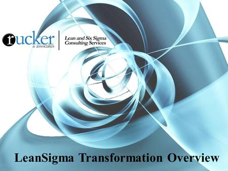 ©2005 Rucker & Associates, Inc. All Rights Reserved. 1 LeanSigma Transformation Overview.