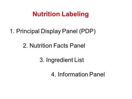 1. Principal Display Panel (PDP) 2. Nutrition Facts Panel 3. Ingredient List 4. Information Panel Nutrition Labeling.