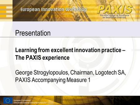 Presentation Learning from excellent innovation practice – The PAXIS experience George Strogylopoulos, Chairman, Logotech SA, PAXIS Accompanying Measure.