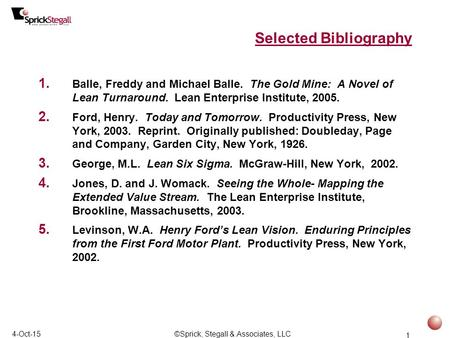 1 4-Oct-15©Sprick, Stegall & Associates, LLC Selected Bibliography 1. Balle, Freddy and Michael Balle. The Gold Mine: A Novel of Lean Turnaround. Lean.