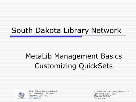 South Dakota Library Network MetaLib Management Basics Customizing QuickSets South Dakota Library Network 1200 University, Unit 9672 Spearfish, SD 57799.