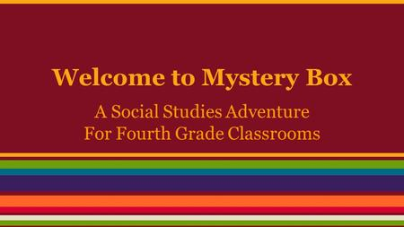 Welcome to Mystery Box A Social Studies Adventure For Fourth Grade Classrooms.