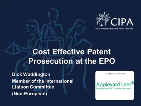 Cost Effective Patent Prosecution at the EPO Dick Waddington Member of the International Liaison Committee (Non-European) Supporting logos to go in this.