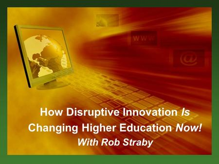 How Disruptive Innovation Is Changing Higher Education Now! With Rob Straby.
