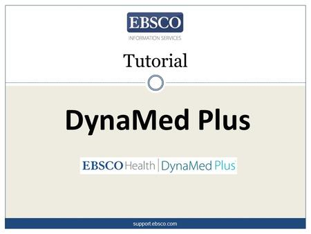 DynaMed Plus Tutorial support.ebsco.com. DynaMed Plus™ is the clinical reference tool that physicians go to for answers to clinical questions. Content.