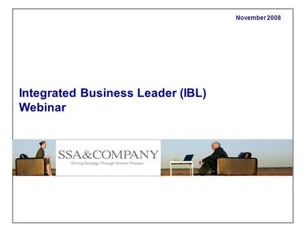 November 2008 Integrated Business Leader (IBL) Webinar.