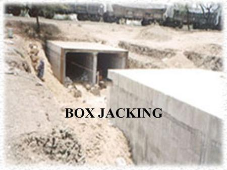 BOX JACKING. EXPLANATION It is the process in which a pre-cast R.C.C box or a rigid box is pushed into the soil with the help of hydraulic jacks It is.