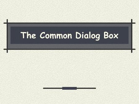 The Common Dialog Box. Installing the Common Dialog Box May NOT be your standard VB toolbox.