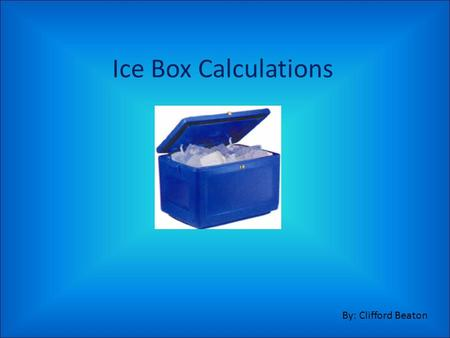 Ice Box Calculations By: Clifford Beaton. Introduction An ice box is a table that is used for equilibrium calculations when we are given starting concentrations.
