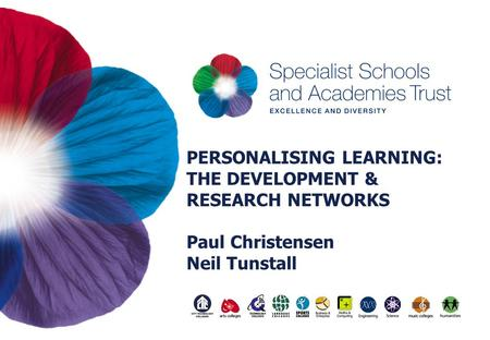 PERSONALISING LEARNING: THE DEVELOPMENT & RESEARCH NETWORKS Paul Christensen Neil Tunstall.