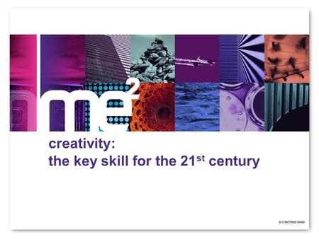 Creativity: the key skill for the 21 st century. Private & Confidential R&D Director at E-Metrixx Limited Joint chair of Psychometrics.