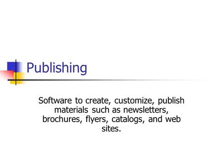 Publishing Software to create, customize, publish materials such as newsletters, brochures, flyers, catalogs, and web sites.