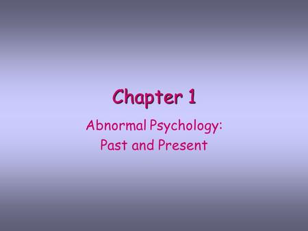 Chapter 1 Abnormal Psychology: Past and Present. Defining Psychological Abnormality and Treatment ______ - different, extreme, or unusual (thoughts, feelings,