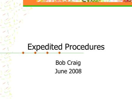 "Expedited Procedures Bob Craig June 2008. Expedited problems Usually individual investigators (rather than trained coordinators) Individuals not "" active."