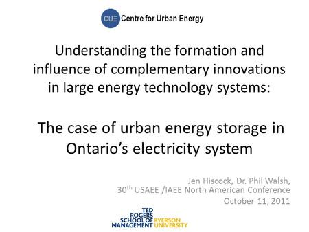 Centre for Urban Energy Understanding the formation and influence of complementary innovations in large energy technology systems: The case of urban energy.