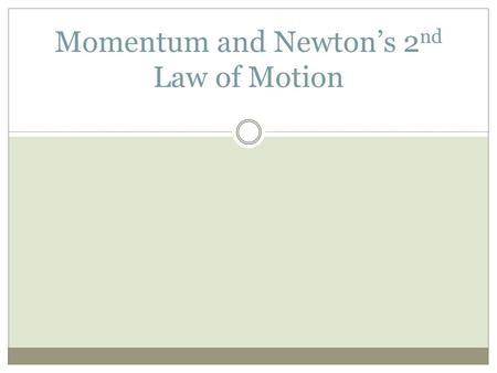 Momentum and Newton's 2 nd Law of Motion. Momentum Momentum - an object's tendency to keep moving  Determines how difficult it is to stop the object's.