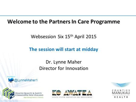 Welcome to the Partners In Care Programme Websession Six 15 th April 2015 The session will start at midday Dr. Lynne Maher Director for