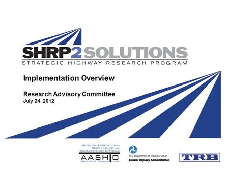 Implementation Overview Research Advisory Committee July 24, 2012.