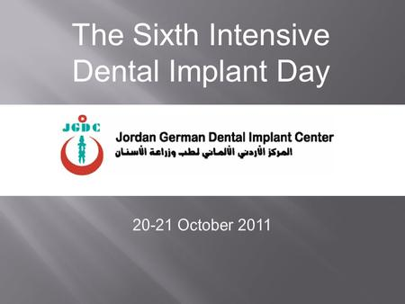 The Sixth Intensive Dental Implant Day. Join us at Jordan German dental implant center in collaboration with Friadent DENTSPLY/Jordan and get the opportunity.