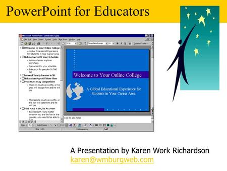 PowerPoint for Educators A Presentation by Karen Work Richardson