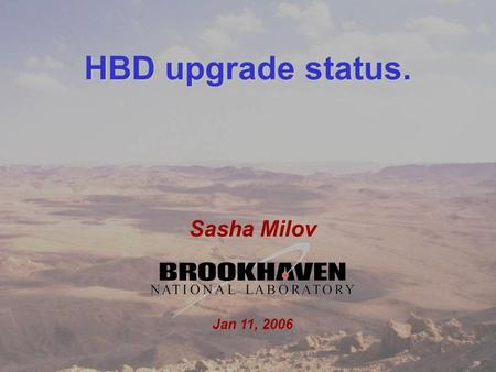 1 Sasha Milov DC meeting Jan 11, 2006 HBD upgrade status. Sasha Milov Jan 11, 2006.