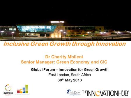 Global Forum – Innovation for Green Growth East London, South Africa 30 th May 2013 Inclusive Green Growth through Innovation Dr Charity Mbileni Senior.