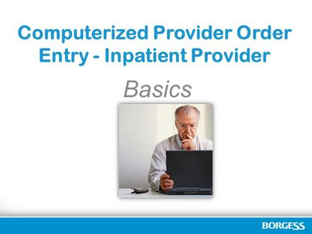 Computerized Provider Order Entry - Inpatient Provider Basics.