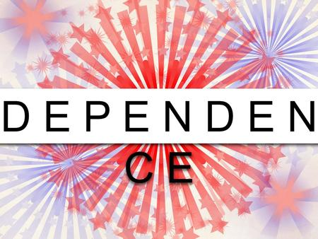 D E P E N D E N C E. Independent 1.Not influenced or controlled by others in matters of conduct, etc.; thinking or acting for oneself 2.Not subject to.