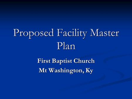 Proposed Facility Master Plan First Baptist Church Mt Washington, Ky.