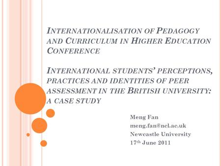 I NTERNATIONALISATION OF P EDAGOGY AND C URRICULUM IN H IGHER E DUCATION C ONFERENCE I NTERNATIONAL STUDENTS ' PERCEPTIONS, PRACTICES AND IDENTITIES OF.