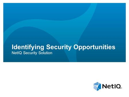 Identifying Security Opportunities NetIQ Security Solution.