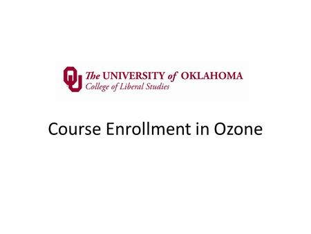 "Course Enrollment in Ozone. Start at your Home Page Tab in Ozone and click on ""Look Up Classes"""