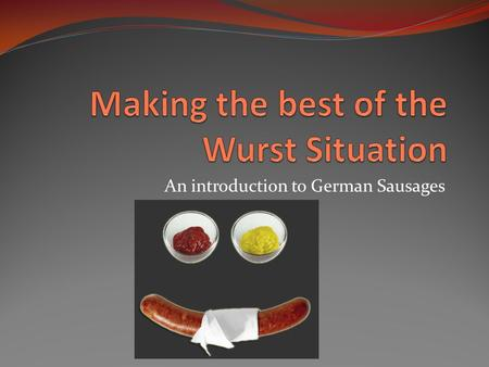 An introduction to German Sausages. Know Your Wurst German wurst, or sausage, comes in two basic categories: Fresh sausages— This includes sausages that.