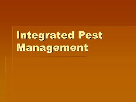 Integrated Pest Management. PEST MANAGEMENT Cultural (Prevention)  Modification of normal plant care  Proper plant selection  Resistant species  Proper.