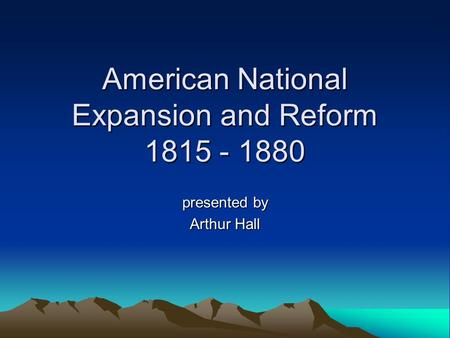 American National Expansion and Reform