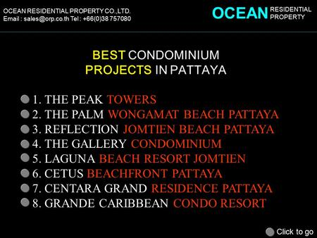 OCEAN RESIDENTIAL PROPERTY CO.,LTD.   Tel : +66(0)38 757080 BEST CONDOMINIUM PROJECTS IN PATTAYA 1. THE PEAK TOWERS 2. THE PALM WONGAMAT.