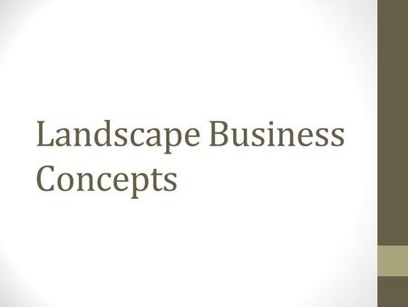 Landscape Business Concepts. Bid vs. estimate Bids are prices you'd charge to build something or do some work that has been clearly defined by a potential.