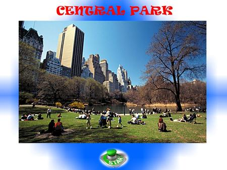 CENTRAL PARK. THE HISTORY Central Park is a public park at the center of Manhattan in New York City, United States. The park is opened in 1857. In 1858,