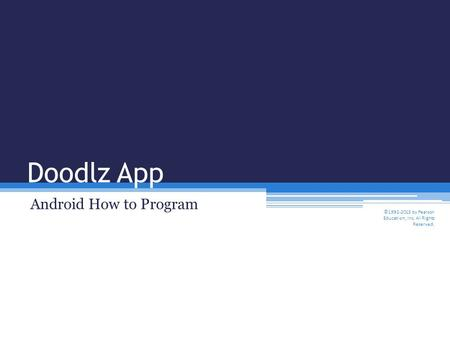 Doodlz App Android How to Program ©1992-2013 by Pearson Education, Inc. All Rights Reserved.