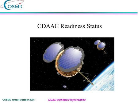 COSMIC retreat October 2005 UCAR COSMIC Project Office CDAAC Readiness Status.