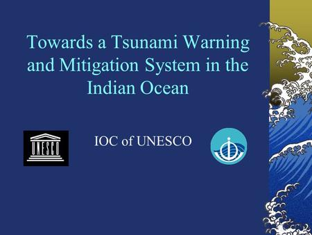 Towards a Tsunami Warning and Mitigation System in the Indian Ocean IOC of UNESCO.