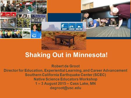 Shaking Out in Minnesota! Robert de Groot Director for Education, Experiential Learning, and Career Advancement Southern California Earthquake Center (SCEC)