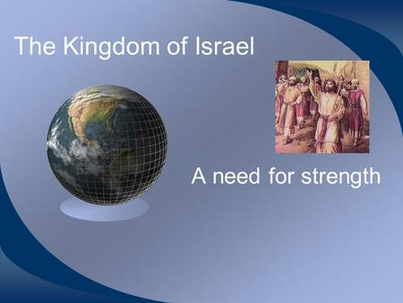The Kingdom of Israel A need for strength.