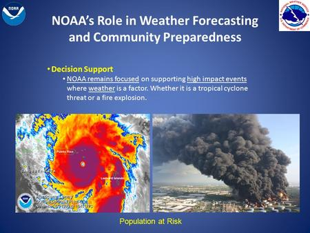 NOAA's Role in Weather Forecasting and Community Preparedness Decision Support NOAA remains focused on supporting high impact events where weather is a.