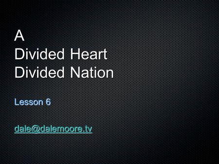 A Divided Heart Divided Nation Lesson 6