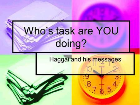 Who's task are YOU doing? Haggai and his messages.