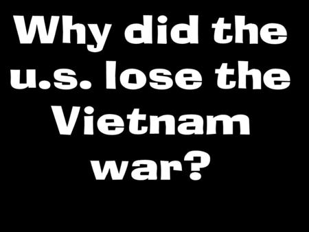 Why did the u.s. lose the Vietnam war?